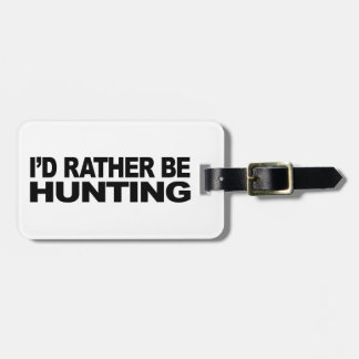 I'd Rather Be Hunting Luggage Tag
