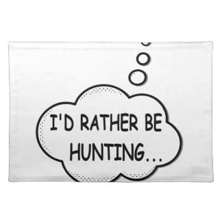 I'd Rather Be Hunting Placemat