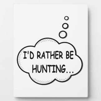 I'd Rather Be Hunting Plaque