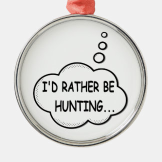 I'd Rather Be Hunting Silver-Colored Round Ornament