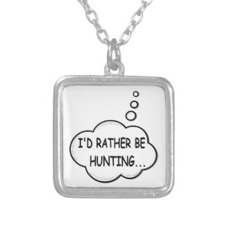 I'd Rather Be Hunting Silver Plated Necklace