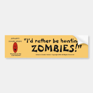 """""""I'd Rather Be Hunting ZOMBIES!"""" - AZS Bumper Sticker"""