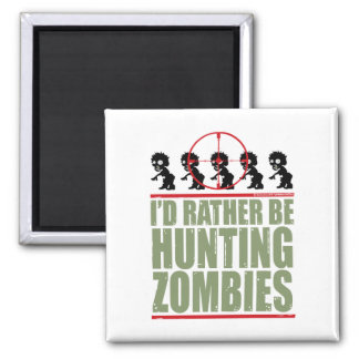 I'd Rather Be Hunting Zombies Magnet