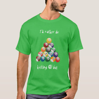 I'd rather be hustling 8-ball T-Shirt