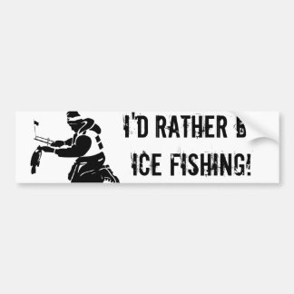 I'd Rather Be Ice Fishing! Bumper Sticker