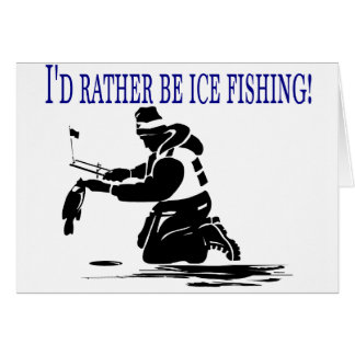 I'd Rather Be Ice Fishing! Card