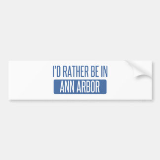 I'd rather be in Ann Arbor Bumper Sticker
