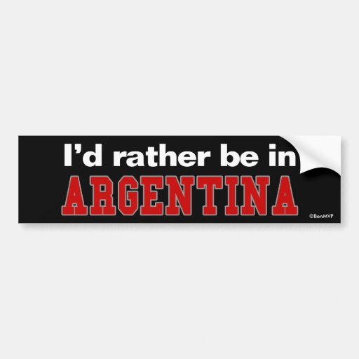 I'd Rather Be In Argentina Bumper Stickers