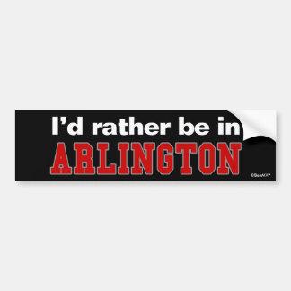 I'd Rather Be In Arlington Bumper Sticker