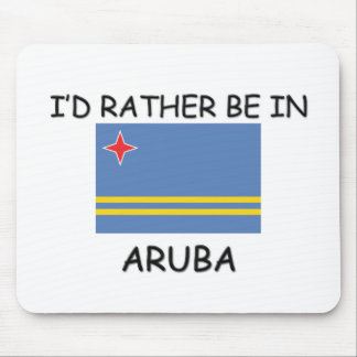 I'd rather be in Aruba Mouse Pad