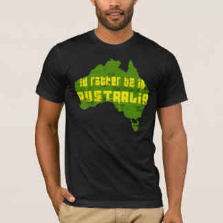 Id rather be in Australia Aussies gifts T-Shirt
