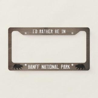 I'd Rather be in Banff National Park - Custom License Plate Frame
