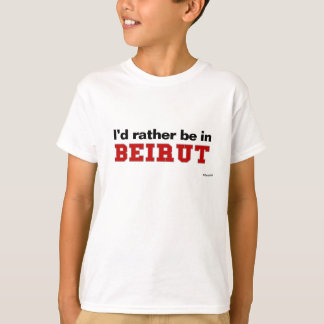 I'd Rather Be In Beirut Tshirt