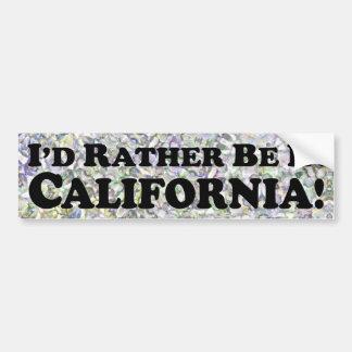 i'd Rather Be In California - Bumper Sticker
