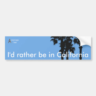 I'd rather be in California Bumper Sticker