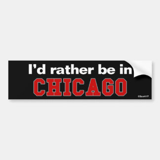 I'd Rather Be In Chicago Bumper Sticker