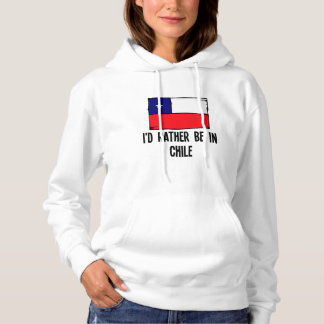 I'd Rather Be In Chile Hoodie