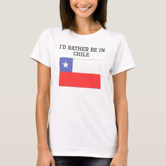 I'd Rather Be In Chile T-Shirt