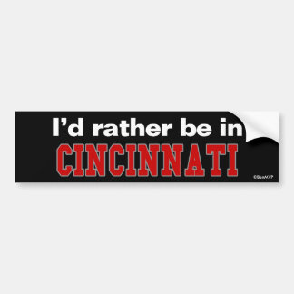 I'd Rather Be In Cincinnati Bumper Sticker