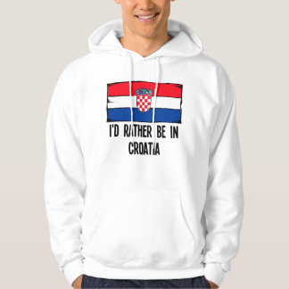 I'd Rather Be In Croatia Hoodie