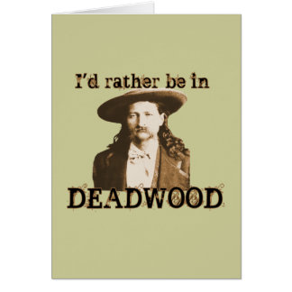 I'd Rather Be in Deadwood Card