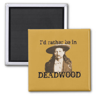 I'd Rather Be in Deadwood Square Magnet