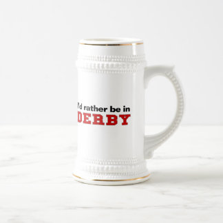 I'd Rather Be In Derby Beer Stein
