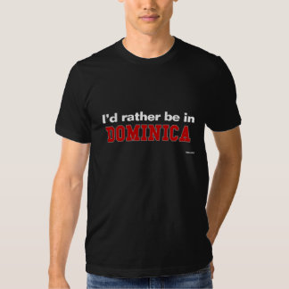 I'd Rather Be In Dominica Tee Shirt