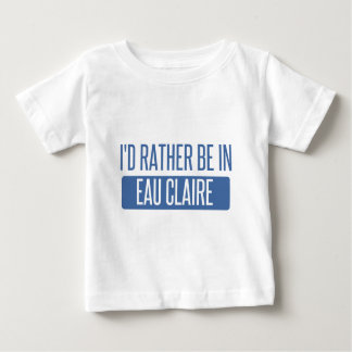 I'd rather be in Eau Claire Baby T-Shirt