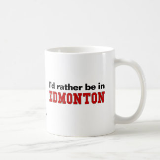 I'd Rather Be In Edmonton Classic White Coffee Mug