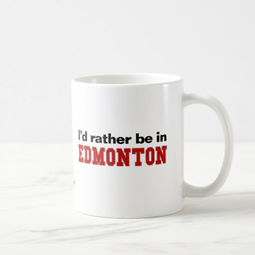 I'd Rather Be In Edmonton Mugs