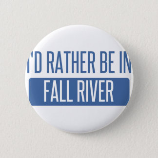I'd rather be in Fall River 2 Inch Round Button