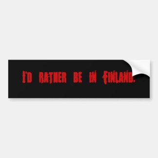 I'd rather be in Finland. Bumper Sticker