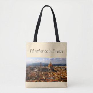 I'd rather be in Firenze Tote Bag