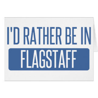 I'd rather be in Flagstaff Card