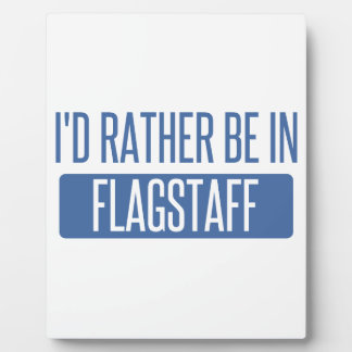 I'd rather be in Flagstaff Display Plaque