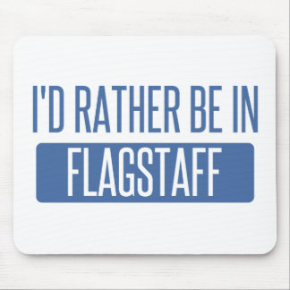 I'd rather be in Flagstaff Mouse Pad
