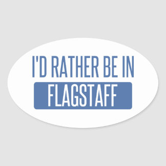 I'd rather be in Flagstaff Oval Sticker