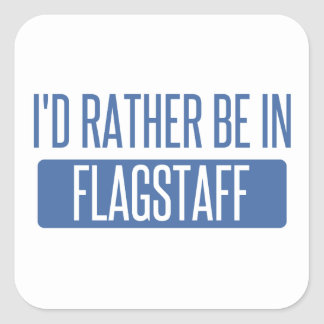I'd rather be in Flagstaff Square Sticker
