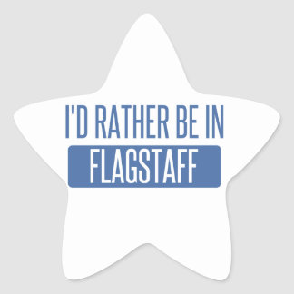 I'd rather be in Flagstaff Star Sticker