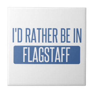 I'd rather be in Flagstaff Tile