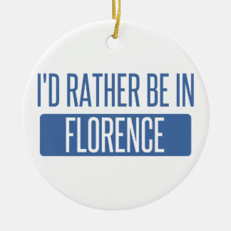 I'd rather be in Florence Ceramic Ornament