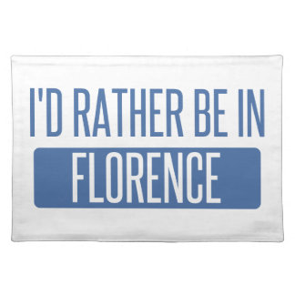 I'd rather be in Florence Placemat