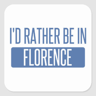 I'd rather be in Florence Square Sticker