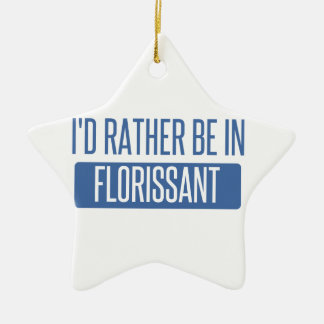 I'd rather be in Florissant Ceramic Star Ornament