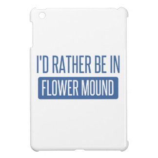 I'd rather be in Flower Mound iPad Mini Case