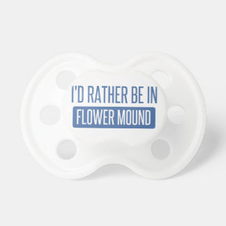 I'd rather be in Flower Mound Pacifier
