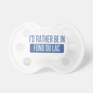 I'd rather be in Fond du Lac Pacifier
