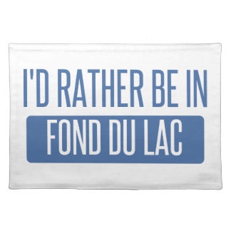 I'd rather be in Fond du Lac Placemat