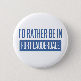 I'd rather be in Fort Lauderdale 2 Inch Round Button